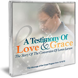 A TESTIMONY OF LOVE AND GRACE: THE STORY OF THE CONVERSION OF LOREN LARSON