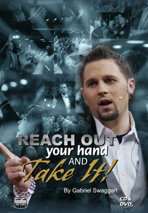 REACH OUT YOUR HAND AND TAKE IT