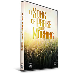 A SONG OF PRAISE IN THE MORNING