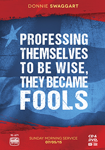 PROFESSING THEMSELVES TO BE WISE, THEY BECAME FOOLS